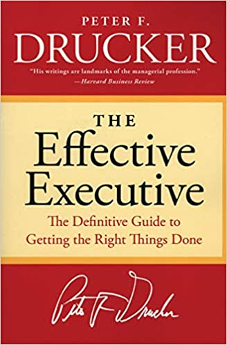 A Harvard University Guide To Executive >> The Effective Executive The Definitive Guide To Getting The Right