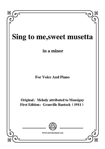 Sweet Musette - Bantock-Folksong,Sing to me,sweet musetta(O ma tendre Musette),in a minor,for Voice and Piano