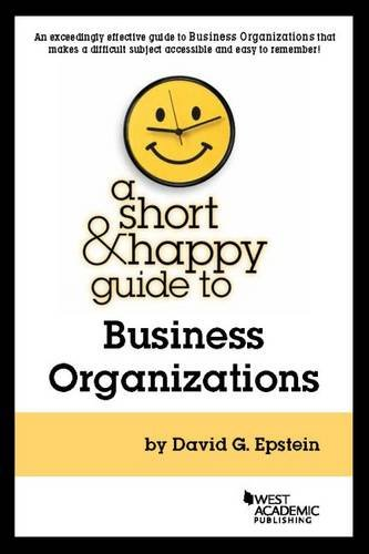 A Short & Happy Guide to Business Organizations (Short & Happy Guides) (Business Organizations)
