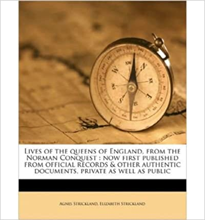 Book Lives of the Queens of England, from the Norman Conquest: Now First Published from Official Records & Other Authentic Documents, Private as Well as Public Volume 6- Common