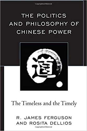 The Politics And Philosophy Of Chinese Power The Timeless And The