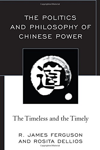 The Politics and Philosophy of Chinese Power: The Timeless and the Timely
