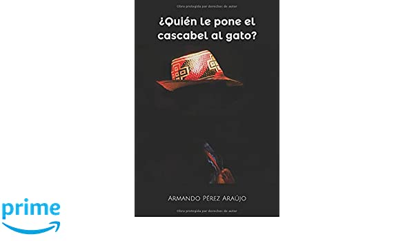 Amazon.com: ¿Quién le pone el cascabel al gato? (Spanish Edition) (9781521767399): Armando Pérez Araújo, Armando José Pérez Carbonell: Books