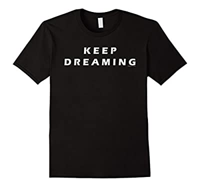 Keep Dreaming Funny Cute Graphic Tee for Teens Women and Men