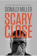 Scary Close: Dropping the Act and Finding True Intimacy Hardcover