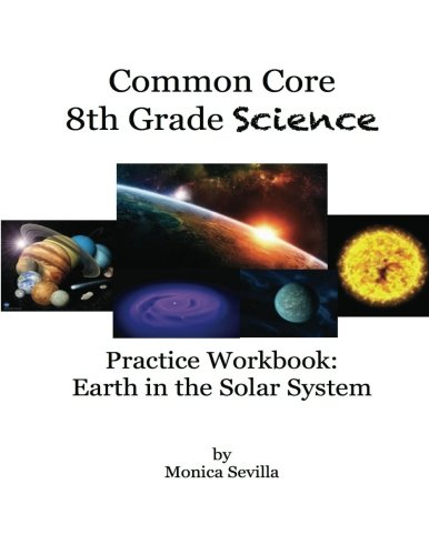 The Common Core Science Practice Workbook: Earth in the Solar System