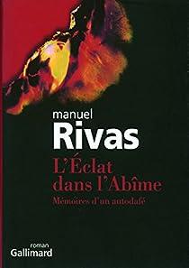 L'Eclat dans l'Abîme. Mémoires d'un autodafé par Rivas