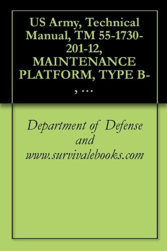 US Army, Technical Manual, TM 55-1730-201-12, MAINTENANCE PLATFORM, TYPE B-, (NSN 1730-390-5618), - 55 201
