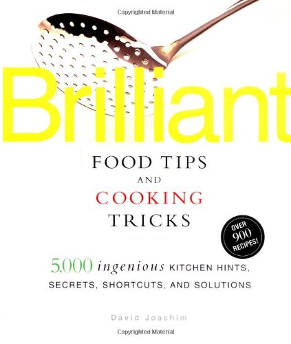 Brilliant Food Tips and Cooking Tricks: 5,000 Ingenious Kitchen Hints, Secrets, Shortcuts, and Solutions