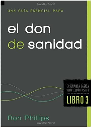 Descarga gratuita de libros de texto. Una guia esencial para el don de sanidad (Ensenanza Basica Sobre El Espiritu Santo / Foundations on the Holy Spirit) in Spanish PDF