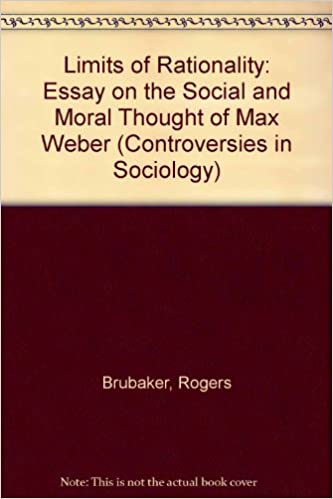 limits of rationality essay on the social and moral thought of  limits of rationality essay on the social and moral thought of max weber controversies in sociology roger brubaker 9780043011720 com books