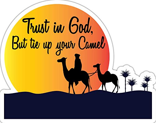 4 All Times Trust in God But Tie Up Your Camel Automotive Car Decal for Cars, Trucks, Laptops (18.0