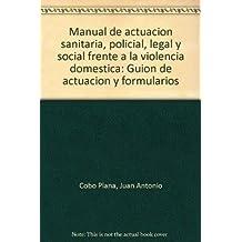 Manual actuacion sanitaria,policial,legal y social frente violencia d.