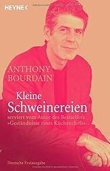 Kleine Schweinereien: serviert vom Autor des Bestsellers »Geständnisse eines Küchenchefs«