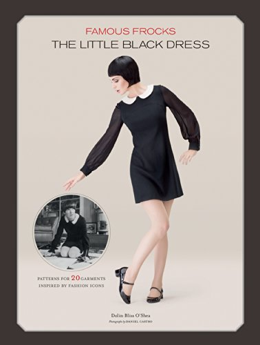 Famous Frocks: The Little Black Dress: Patterns for 20 Garments Inspired by Fashion Icons Famous Icon
