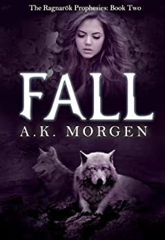 Fall (The Ragnarok Prophesies Book 2) by [Morgen, A.K.]