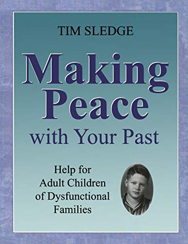 Making Peace with Your Past Help for Adult Children of Dysfunctional Families [Sledge, Tim] (Tapa Blanda)