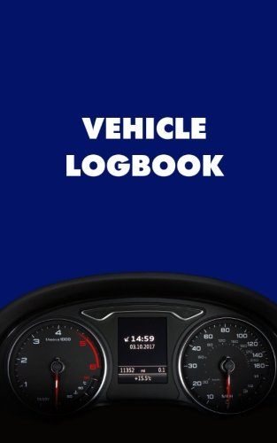 Vehicle Logbook: Mileage Driver Car Log Record Book For Cars Trucks Bus Vans And Any Vehicles (Auto Mileage Log Driver Vehicle Car Log Record Book Series) (Volume ()