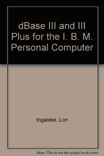 dBASE III and dBASE III Plus for the IBM Pc/Book and (Ibm Layout)