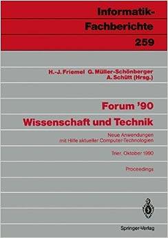 Forum '90. Wissenschaft und Technik: Neue Anwendungen mit Hilfe aktueller Computer-Technologien, Trier, 8./9. Oktober 1990. Proceedings (Informatik-Fachberichte) (German Edition)