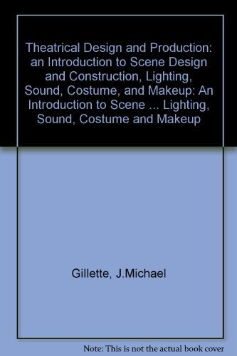 Theatrical Design and Production: An Introduction to Scene Design and Construction, Lighting, Sound, Costume, and Makeup 3rd edition by Gillette, J. Michael (1996) Hardcover -