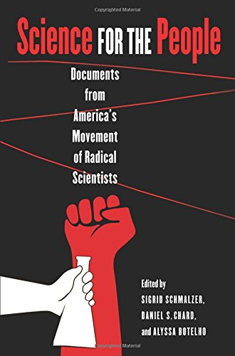 Science for the People: Documents from America's Movement of Radical Scientists (Science/Technolo…