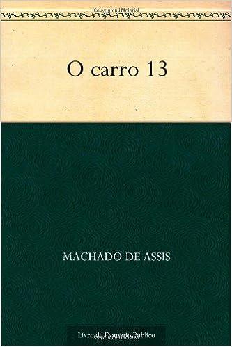 O carro 13 (Portuguese Edition): Machado de Assis: 9781624493980: Amazon.com: Books