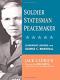 Soldier, Statesman, Peacemaker: Leadership Lessons from George C. Marshall by Uldrich, Jack (2005) Paperback