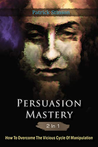 Persuasion Mastery 2 In 1: How To Overcome The Vicious Cycle Of Manipulation by [Stinson, Patrick]