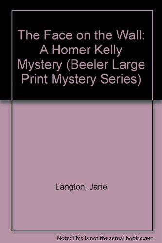 The Face on the Wall: A Homer Kelly Mystery (Beeler Large Print Mystery Series)