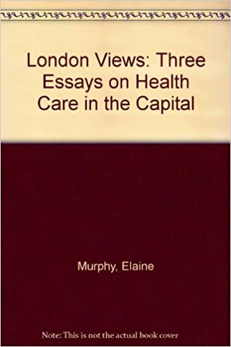 london views three essays on health care in the capital elaine  london views three essays on health care in the capital paperback  march