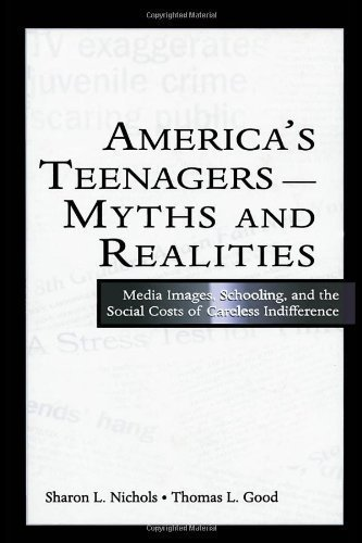 America's Teenagers--Myths and Realities: Media Images, Schooling, and the Social Costs of Careless Indifference by Nichols, Sharon L., Good, Thomas L. unknown Edition [Paperback(2004)]