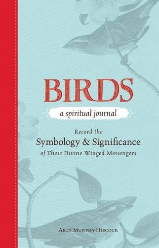 Birds - A Spiritual Journal: Record the Symbology and Significance of These Divine Winged Messengers