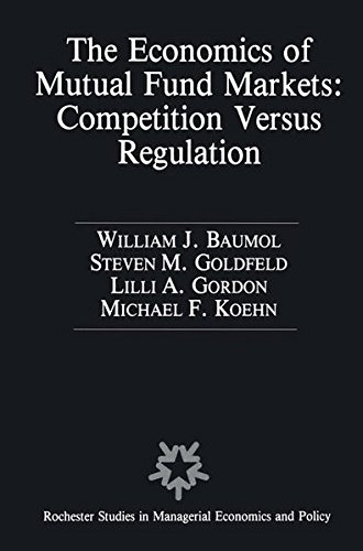 The Economics of Mutual Fund Markets: Competition Versus Regulation (Rochester Studies in Managerial Economics and Policy) by Springer