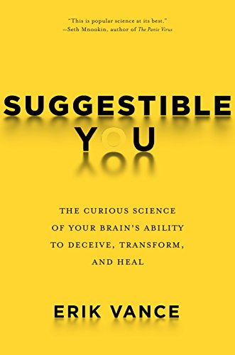 Cover of Suggestible You: The Curious Science of Your Brain's Ability to Deceive, Transform, and Heal