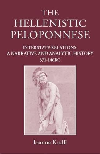 The Hellenistic Peloponnese: Interstate Relations: A Narrative and Analytic History, From the Fourth Century to 146 BC