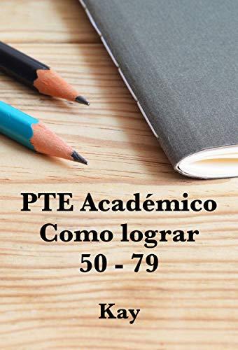 PTE Académico (PTE Academic), Como lograr 50 -79 puntos (Spanish Edition)