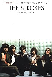 The Strokes: This Is It...the First Biography