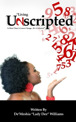 """Unscripted: """"Living Unscripted is More Than a Career Change... It's a Lifestyle!"""" PDF ePub fb2 ebook"""