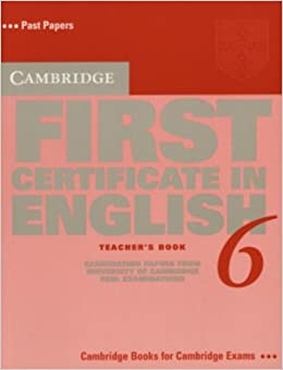 Cambridge First Certificate in English 6 Teacher's Book: Examination Papers from the University of Cambridge ESOL Examinations (FCE Practice Tests)