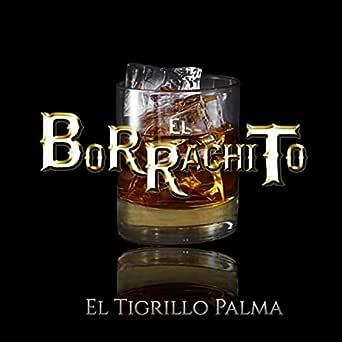 El Borrachito de El Tigrillo Palma en Amazon Music - Amazon.es