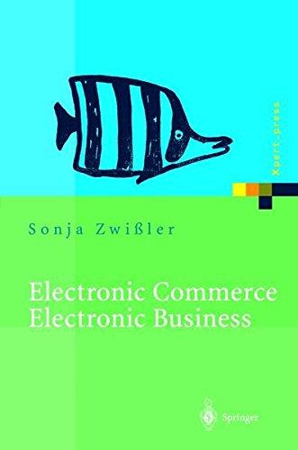 Electronic Commerce - Electronic Business. Strategische und operative Einordnung, Techniken und Entscheidungshilfen (Xpert.press) Gebundenes Buch – 4. Dezember 2001 Sonja Zwißler Springer 3540655727 Informatik