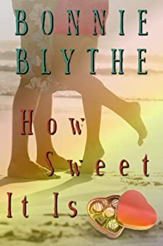 How Sweet It Is by [Blythe, Bonnie]