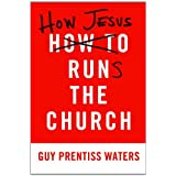 How Jesus Runs the Church