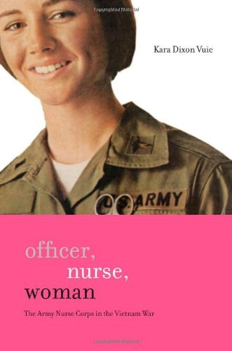 Officer, Nurse, Woman: The Army Nurse Corps in the Vietnam War (War/Society/Culture) Pdf