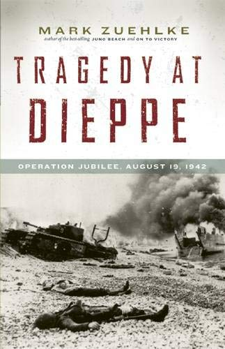 Tragedy at Dieppe: Operation Jubilee, August