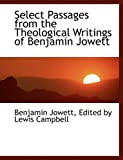 Select Passages from the Theological Writings of Benjamin Jowett, Lewis Campbell Jowett, 0554476312