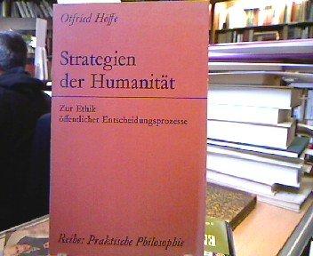 Strategien der Humanität: Zur Ethik öffentlicher Entscheidungsprozesse (Praktische Philosophie)