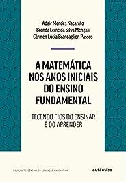 A matemática nos anos iniciais do ensino fundamental: Tecendo fios do ensinar e do aprender
