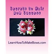 Secrets to Hair Bow Success by Jenn Spencer (2012-07-11)